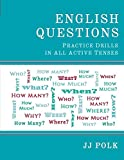 English Questions: Practice Drills in All Active Tenses