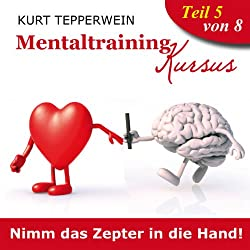 Nimm das Zepter in die Hand (Mentaltraining-Kursus - Teil 5)