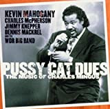 Pussy Cat Dues: The Music of Charles Mingus by Kevin Mahogany (2000-07-11)