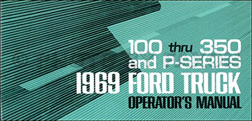 FULLY ILLUSTRATED 1969 FORD PICKUP & TRUCK OWNERS MANUAL FOR F-100, F-250, F-350 trucks, Custom, Styleside, Flareside, Chassis-Cab, Stake & Platform, Chassis-Cowl & Chassis-Windshield, Ranger, Camper Special, P-series parcel delivery.