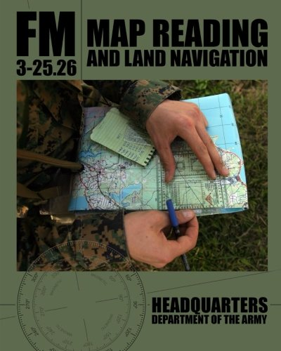 Map Reading and Land Navigation: FM 3-25.26 (A To Map Use And How Compass)