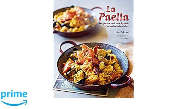 La Paella: Recipes for Delicious Spanish Rice and Noodle Dishes ...