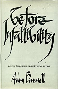 Book Before Infallibility: Liberal Catholicism in Biedermeier, Vienna