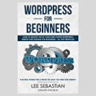 Wordpress for Beginners: How to Quickly Set Up Your Own Hosted Wordpress Website and Domain for Beginners - All for Under $25 Hörbuch von Lee Sebastian Gesprochen von: John Fleming