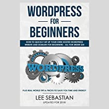 Wordpress for Beginners: How to Quickly Set Up Your Own Hosted Wordpress Website and Domain for Beginners - All for Under $25 Audiobook by Lee Sebastian Narrated by John Fleming