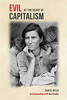 Evil at the Heart of Capitalism by [Miles, Daniel, Gruber, Karl]