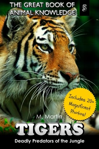 Tigers: Deadly Predators of the Jungle (The Great Book of Animal Knowledge) (Volume 5) (Jungle Tiger Stripe)