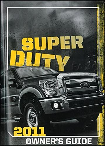 2011 ford super duty owner s manual original f250 f350 f450 f550 rh amazon com 2011 ford f350 super duty owners manual 2011 ford f350 super duty owners manual