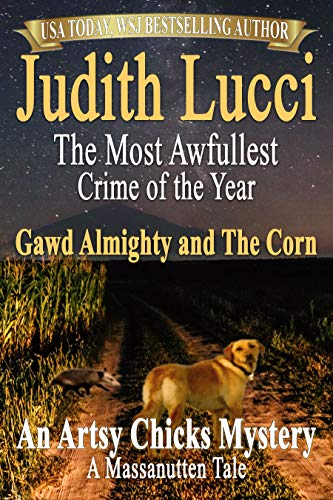 The Most Awfullest Crime of the Year: Gawd Almighty and the Corn: A Massanutten Tale (Artsy Chicks Mysteries Book 2) by [Lucci, Judith]
