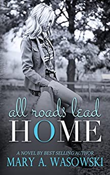 All Roads Lead Home by [Wasowski, Mary]