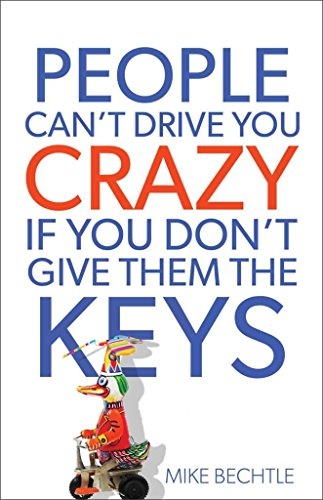 ([(People Can't Drive You Crazy If You Don't Give Them the Keys)] [By (author) Mike Bechtle] published on (November, 2012))