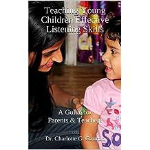 Teaching Young Children Effective Listening Skills: A Guide for Parents & Teachers (Educator, Teacher & Teaching Books Book 9)