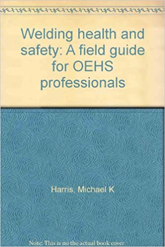 Welding health and safety [electronic resource]: a field guide.