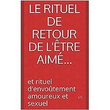 Le rituel de retour de l'être aimé...: et rituel d'envoûtement amoureux et sexuel (French Edition)