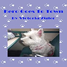 Kero Goes to Town: Kero's World, Book 5 Audiobook by Victoria Zigler Narrated by Giles Miller