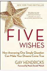 Five Wishes: How Answering One Simple Question Can Make Your Dreams Come True Kindle Edition