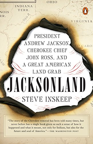 Jacksonland: President Andrew Jackson, Cherokee Chief John Ross, and a Great American Land Grab (People Involved In The War Of 1812)