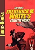 img - for The First Frederick M. White s Collected Works: The Crimson Blind, The Doom of London, In Trust, and More! (18 Stories) book / textbook / text book