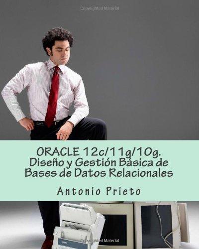 ORACLE 12c/11g/10g. Diseño y Gestion Basica de Bases de Datos Relacionales  [Prieto, Antonio] (Tapa Blanda)