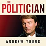 The Politician: An Insider's Account of John Edwards's Pursuit of the Presidency and the Scandal that Brought Him Down | Andrew Young