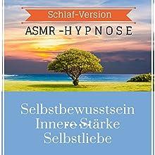 Selbstbewusstsein. Innere Stärke. Selbstliebe: ASMR-Hypnose - Schlaf-Version Hörbuch von Ralf Lederer Gesprochen von: Ralf Lederer