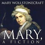 Mary: A Fiction   Mary Wollstonecraft