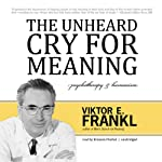 The Unheard Cry for Meaning: Psychotherapy and Humanism | Viktor E. Frankl