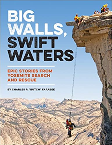 472c6acc Big Walls, Swift Waters: Epic Stories from Yosemite Search and Rescue  Paperback – July 11, 2017