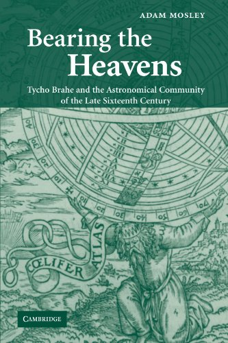 Bearing the Heavens: Tycho Brahe and the Astronomical Community of the Late Sixteenth Century
