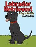 Labrador Retriever!, Jeffrey Foss, 1466962127