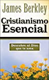 Cristianismo Esencial, James D. Berkley, 082973600X