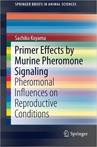 Primer Effects by Murine Pheromone Signaling: Pheromonal Influences on Reproductive Conditions (SpringerBriefs in Animal Sciences) by Sachiko Koyama (2016-04-02)