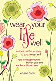 img - for Wear Your Life Well: Lessons on the Journey to Your Truest Self: How to design your life, fashion your style and live a life you love book / textbook / text book
