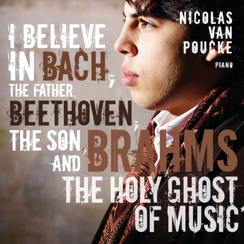 I Believe In Bach, the Father, Beethoven, the Son and Brahms, the Holy Ghost of Music