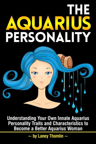 Download The Aquarius Personality: Understanding Your Own Innate Aquarius Personality Traits and Characteristics to Become a Better Aquarius Woman pdf