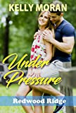 Under Pressure (Redwood Ridge Book 5) - Kindle edition by Moran, Kelly . Contemporary Romance Kindle eBooks @ Amazon.com.