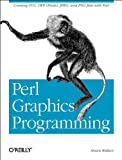 Perl Graphics Programming : Creating SVG, SWF (Flash), JPEG and PNG Files with Perl, Wallace, Shawn, 059600219X