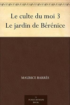 Le culte du moi 3 Le jardin de Bérénice (French Edition)