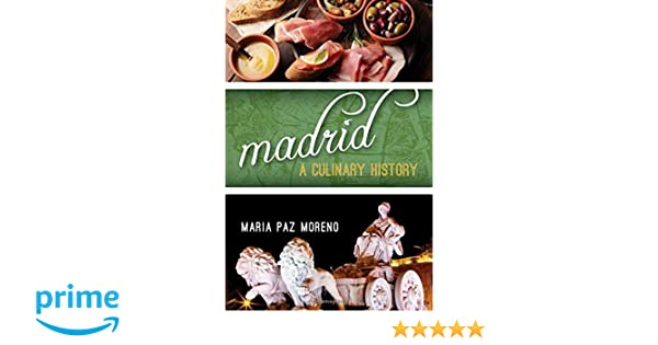 Madrid: A Culinary History (Big City Food Biographies): Maria Paz Moreno: 9781442266407: Amazon.com: Books