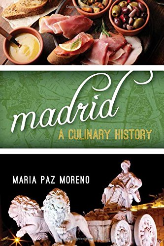 Madrid: A Culinary History (Big City Food Biographies) by Maria Paz Moreno
