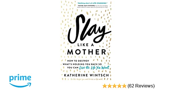 Slay Like a Mother: How to Destroy What's Holding You Back