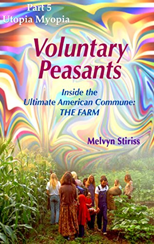 Voluntary Peasants, Inside the Ultimate American Commune—THE FARM: Part 5—Utopia Myopia, The Thrilling Climax by [Stiriss, Melvyn]
