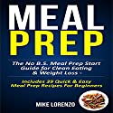 Meal Prep: The No BS Meal Prep Start Guide for Clean Eating & Weight Loss - Includes 39 Quick & Easy Meal Prep Recipes for Beginners: Meal Prep Series, Book 1 Audiobook by Mike Lorenzo Narrated by C. M. Engelhardt