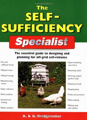 The Self-Sufficiency Specialist: The Essential Guide to Designing and Planning for Off-Grid Self-Reliance (Specialist Series) by Alan Bridgewater - Mall Bridgewater