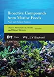 Bioactive Compounds from Marine Foods, Hernández-ledes and Miguel Herrero, 1118412842