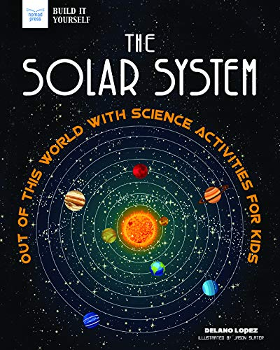 The Solar System: Out of This World with Science Activities for Kids (Build It Yourself) ()