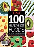 TIME 100 Healthiest Foods & How to Eat Them: Plus Dozens of Recipes