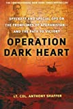 Operation Dark Heart: Spycraft and Special Ops on the Frontlines of Afghanistan -- and The Path to Victory by Anthony Shaffer (2011-10-11)