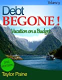 img - for Debt BEGONE! - Vacation on a Budget book / textbook / text book