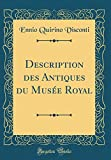 Description des Antiques du Musée Royal (Classic Reprint) (French Edition)